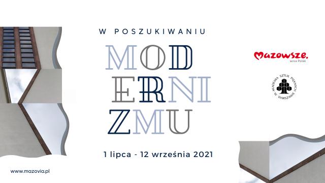 W poszukiwaniu modernizmu 1 lipca - 12 września 2021